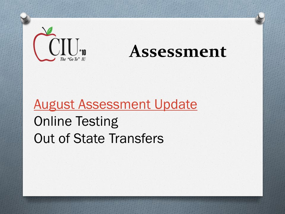 Assessment August Assessment Update Online Testing Out of State Transfers