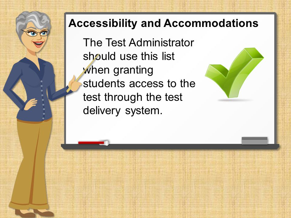 The Test Administrator should use this list when granting students access to the test through the test delivery system.