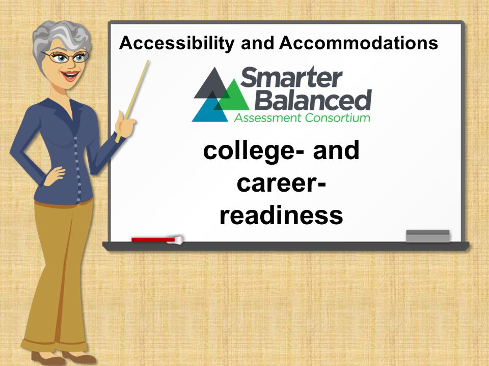 Validity depends on students having appropriate: universal tools designated supports accommodations when needed Accessibility and Accommodations