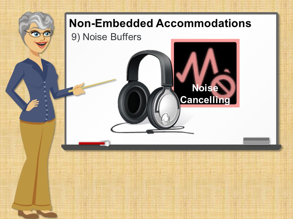 9) Noise Buffers Non-Embedded Accommodations Noise Cancelling