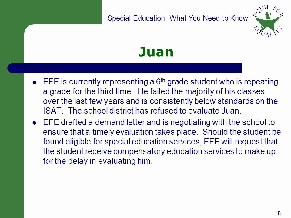 Special Education: What You Need to Know Juan EFE is currently representing a 6 th grade student who is repeating a grade for the third time.
