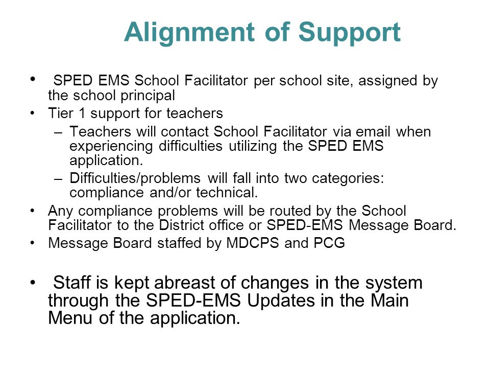 Alignment of Support SPED EMS School Facilitator per school site, assigned by the school principal Tier 1 support for teachers –Teachers will contact