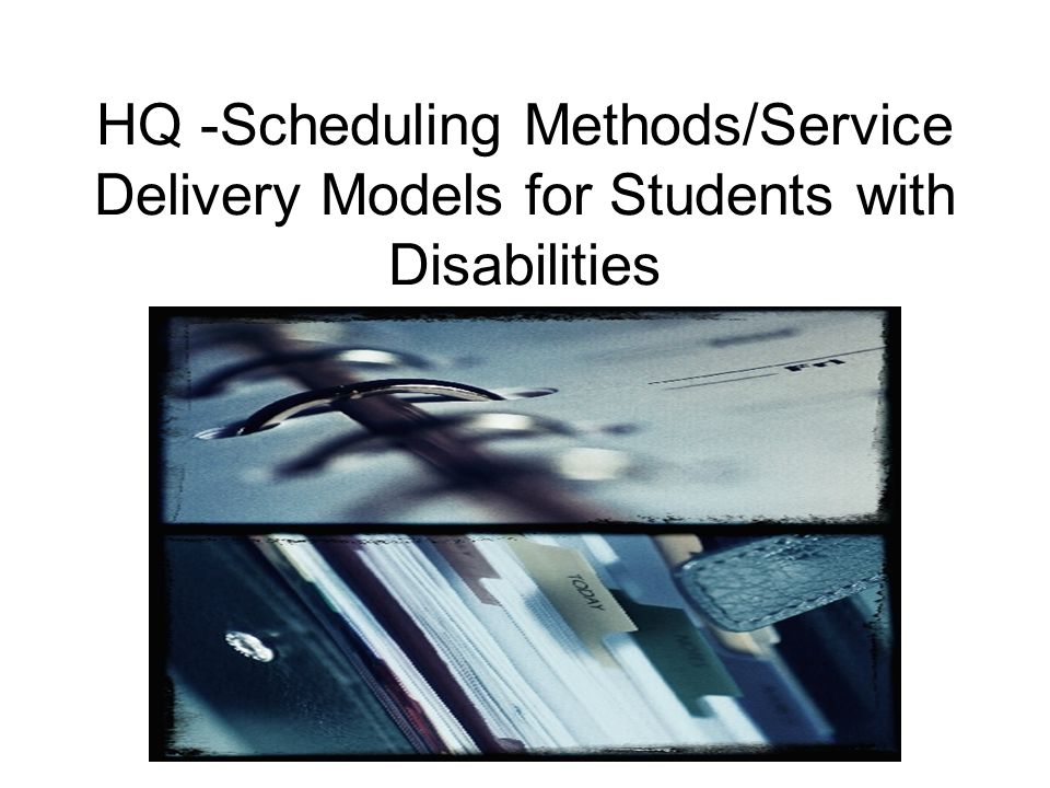 HQ -Scheduling Methods/Service Delivery Models for Students with Disabilities