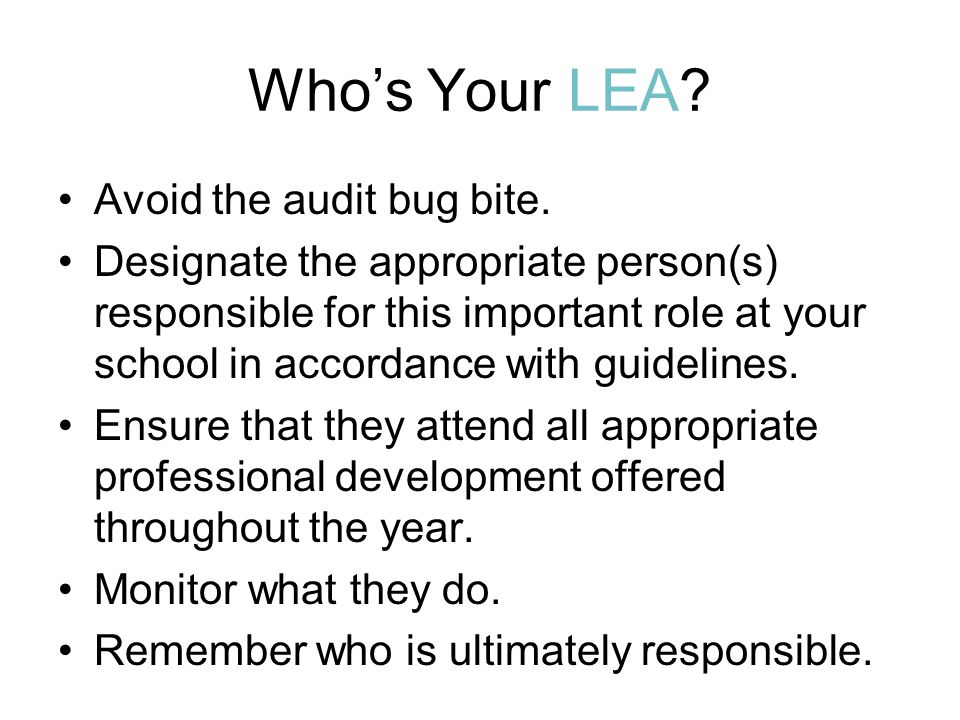Who's Your LEA? Avoid the audit bug bite. Designate the appropriate person(s) responsible for this important role at your school in accordance with gu