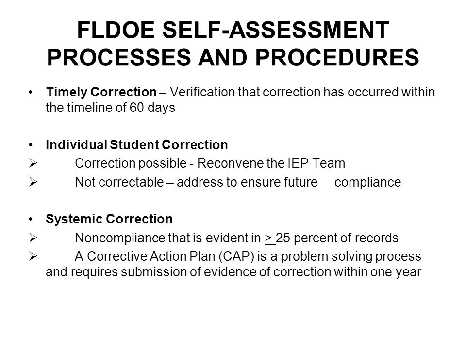 FLDOE SELF-ASSESSMENT PROCESSES AND PROCEDURES Timely Correction – Verification that correction has occurred within the timeline of 60 days Individual