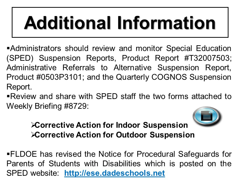 Additional Information  Administrators should review and monitor Special Education (SPED) Suspension Reports, Product Report #T32007503; Administrati