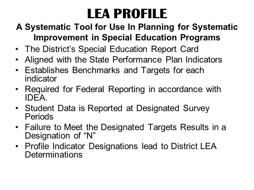 LEA PROFILE A Systematic Tool for Use In Planning for Systematic Improvement in Special Education Programs The District's Special Education Report Car