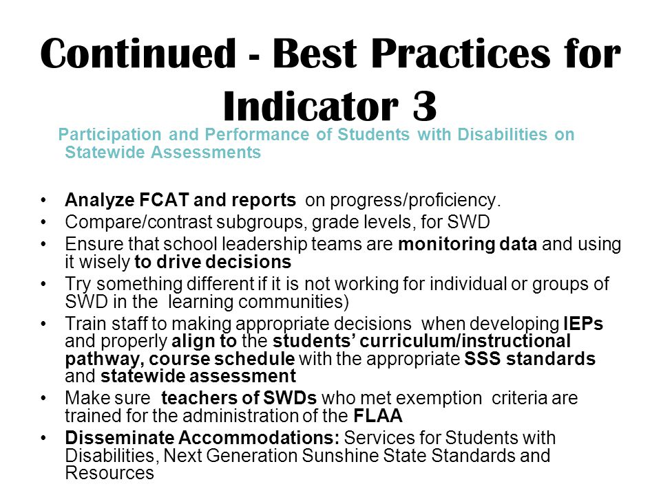 Continued - Best Practices for Indicator 3 Participation and Performance of Students with Disabilities on Statewide Assessments Analyze FCAT and reports on progress/proficiency.