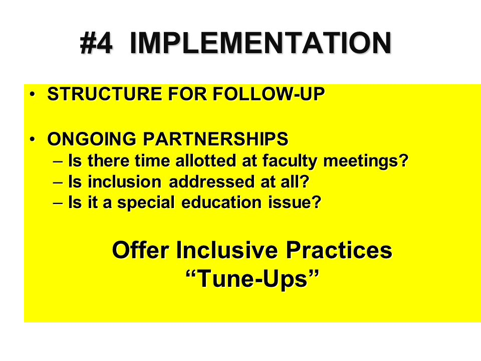 #4IMPLEMENTATION #4 IMPLEMENTATION STRUCTURE FOR FOLLOW-UPSTRUCTURE FOR FOLLOW-UP ONGOING PARTNERSHIPSONGOING PARTNERSHIPS –Is there time allotted at