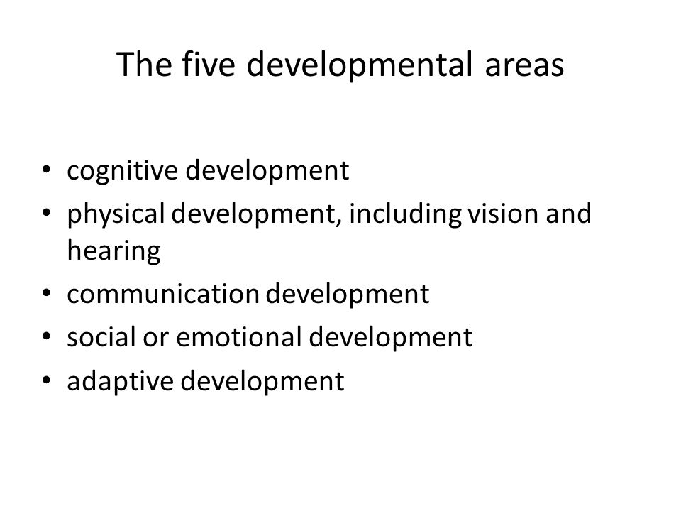 The five developmental areas cognitive development physical development, including vision and hearing communication development social or emotional de