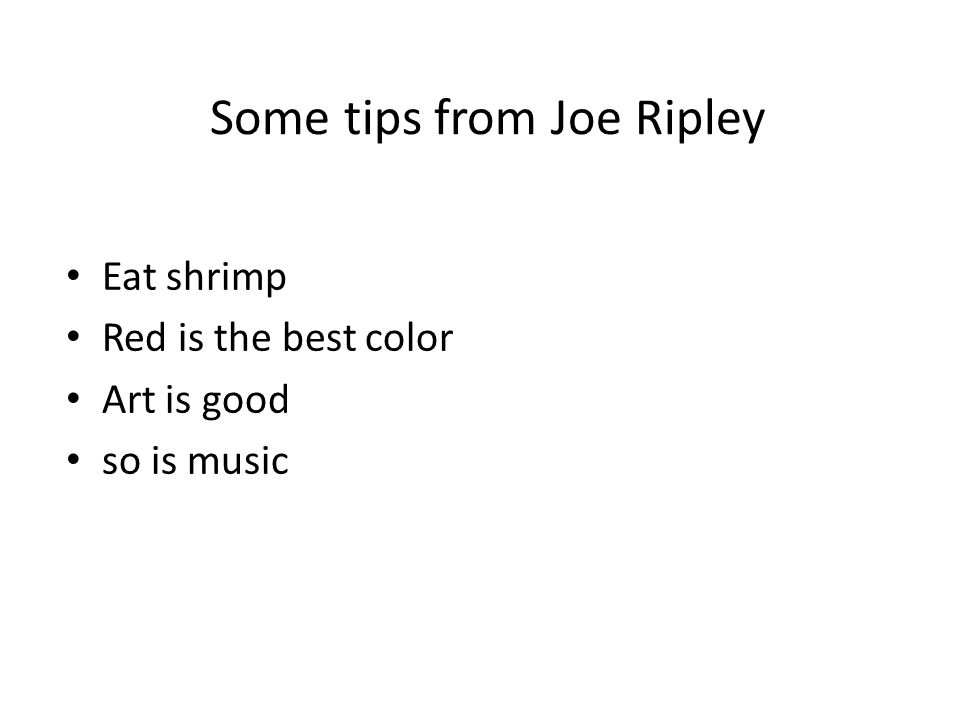 Some tips from Joe Ripley Eat shrimp Red is the best color Art is good so is music
