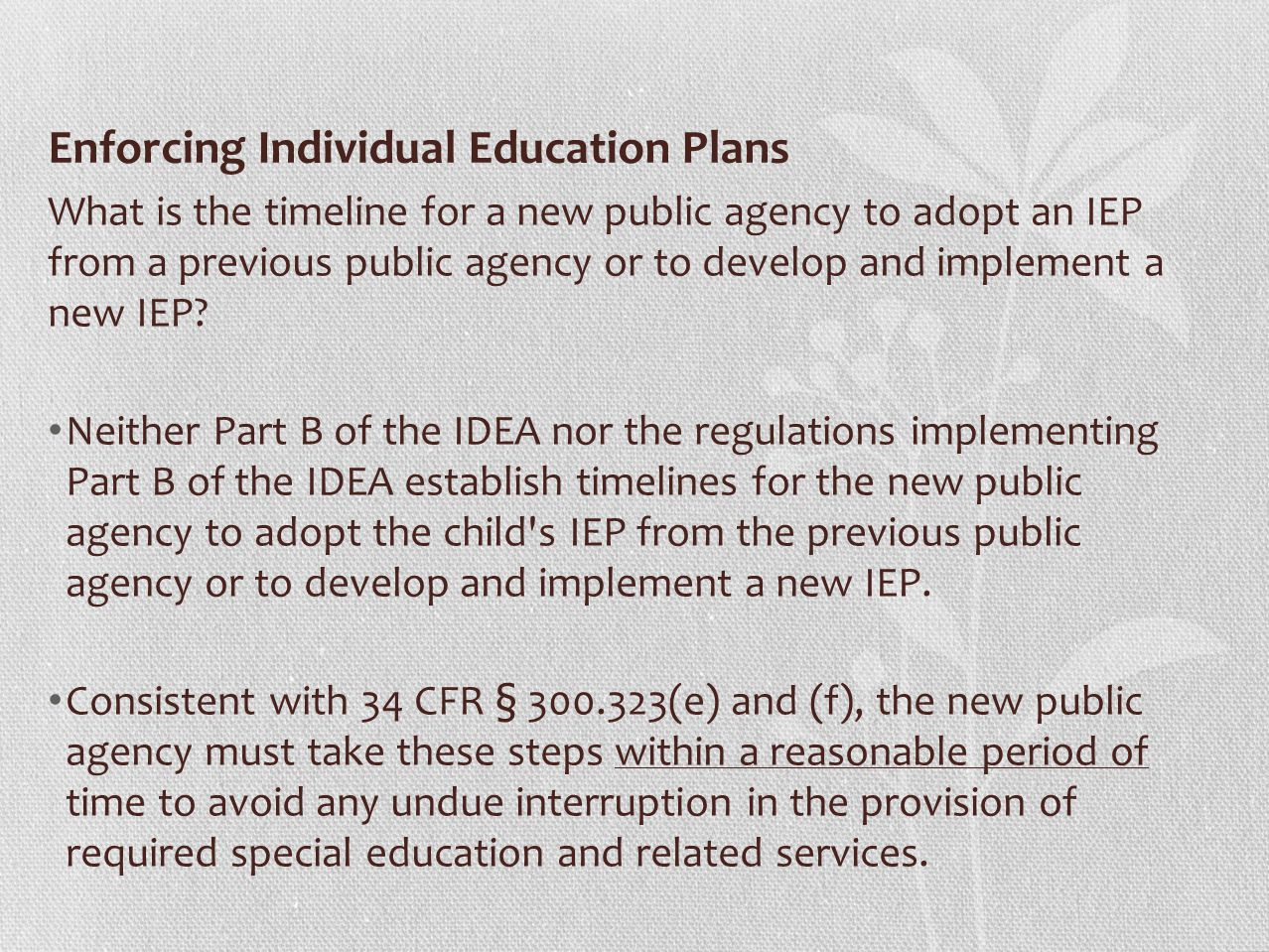 Enforcing Individual Education Plans What is the timeline for a new public agency to adopt an IEP from a previous public agency or to develop and implement a new IEP.