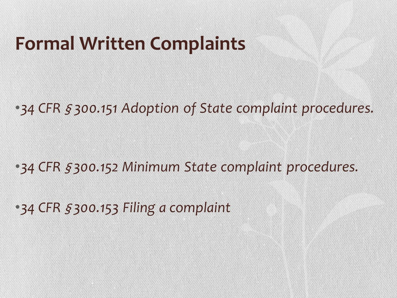 Formal Written Complaints 34 CFR § 300.151 Adoption of State complaint procedures.