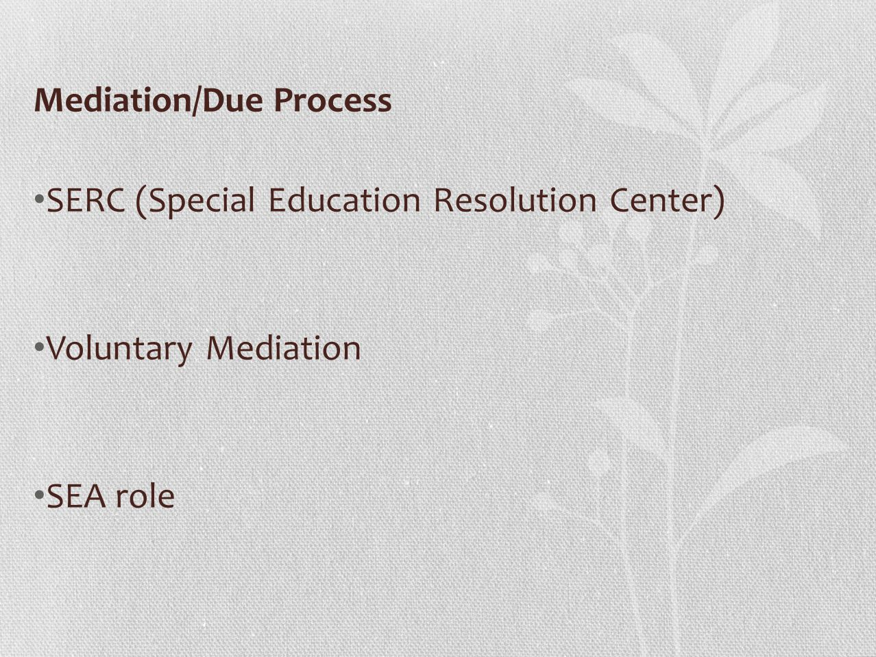 Mediation/Due Process SERC (Special Education Resolution Center) Voluntary Mediation SEA role
