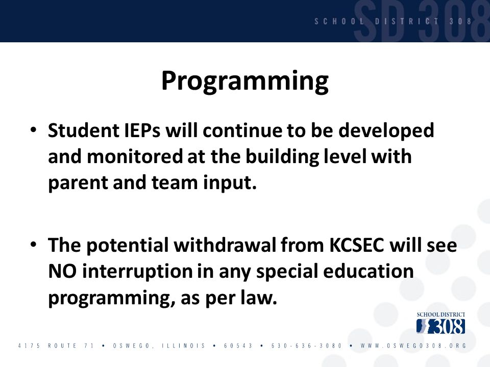 Programming Student IEPs will continue to be developed and monitored at the building level with parent and team input.