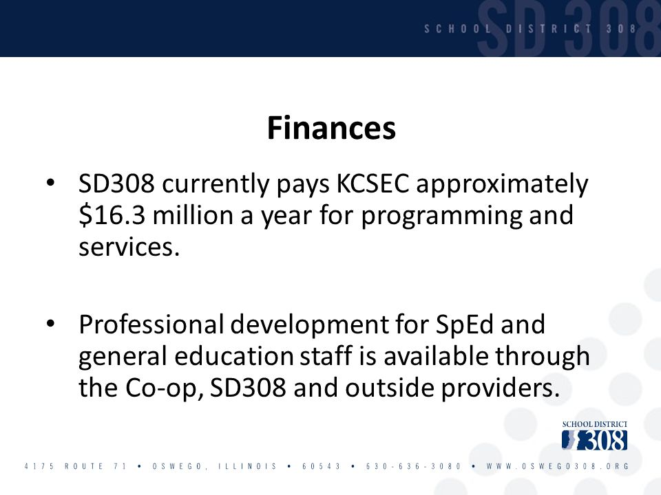 SD308 currently pays KCSEC approximately $16.3 million a year for programming and services. Professional development for SpEd and general education st