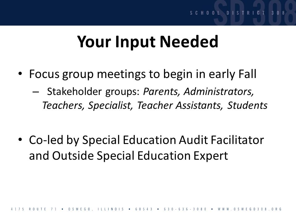 Your Input Needed Focus group meetings to begin in early Fall – Stakeholder groups: Parents, Administrators, Teachers, Specialist, Teacher Assistants,