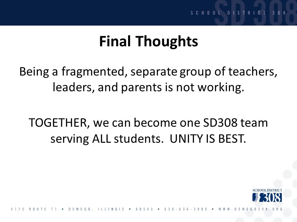 Being a fragmented, separate group of teachers, leaders, and parents is not working. TOGETHER, we can become one SD308 team serving ALL students. UNIT