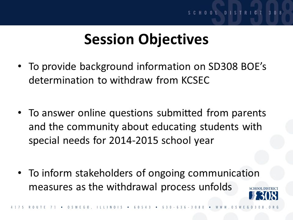 Session Objectives To provide background information on SD308 BOE's determination to withdraw from KCSEC To answer online questions submitted from par