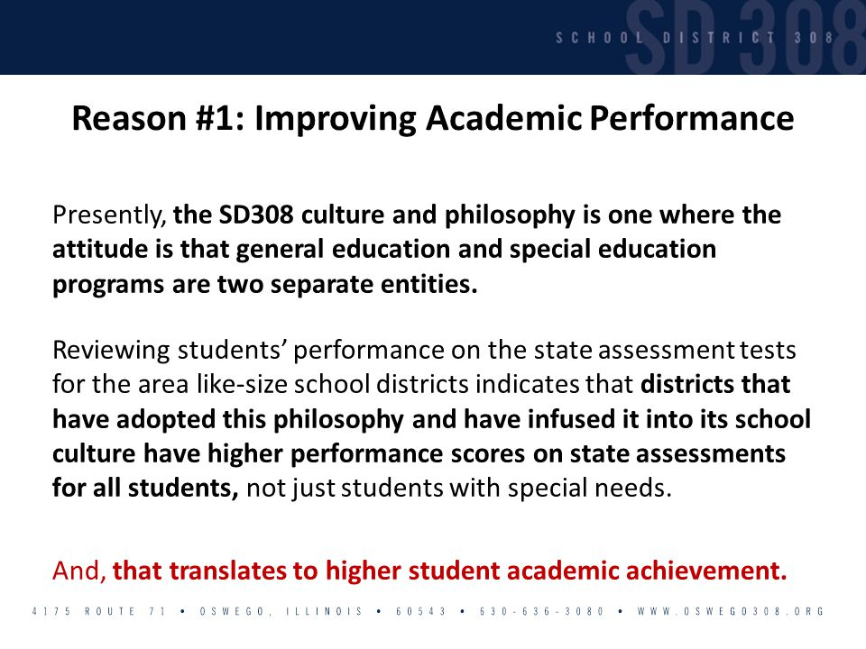 Reason #1: Improving Academic Performance Presently, the SD308 culture and philosophy is one where the attitude is that general education and special