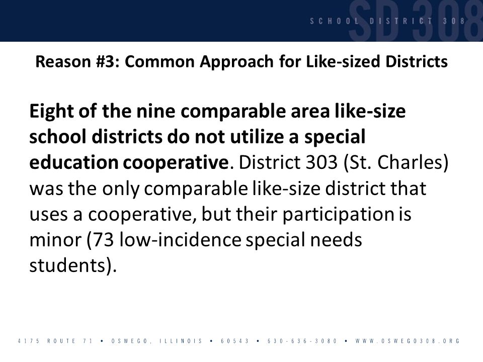 Reason #3: Common Approach for Like-sized Districts Eight of the nine comparable area like-size school districts do not utilize a special education cooperative.