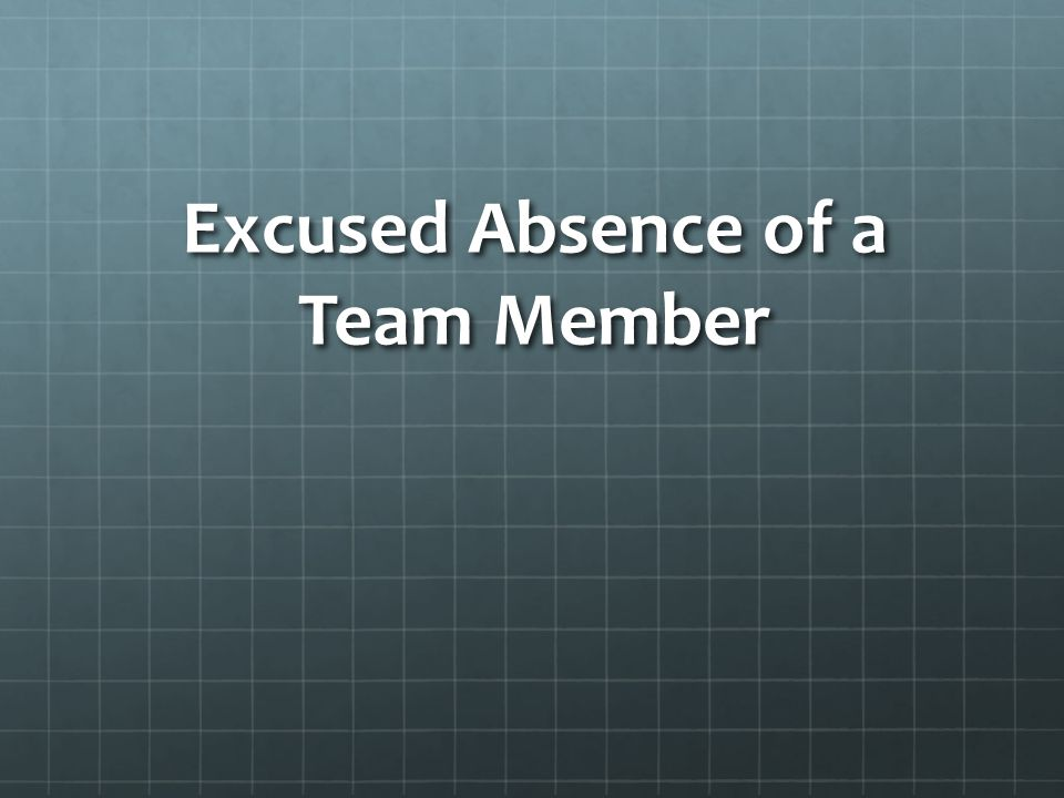 Excused Absence of a Team Member