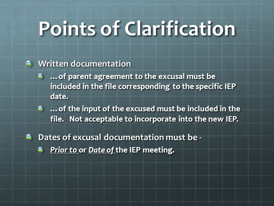 Points of Clarification Parents must be informed that they do not need to consent to the excusal and that instead the meeting can be rescheduled.