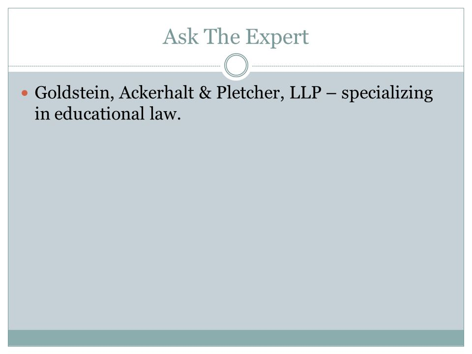 Ask The Expert Goldstein, Ackerhalt & Pletcher, LLP – specializing in educational law.