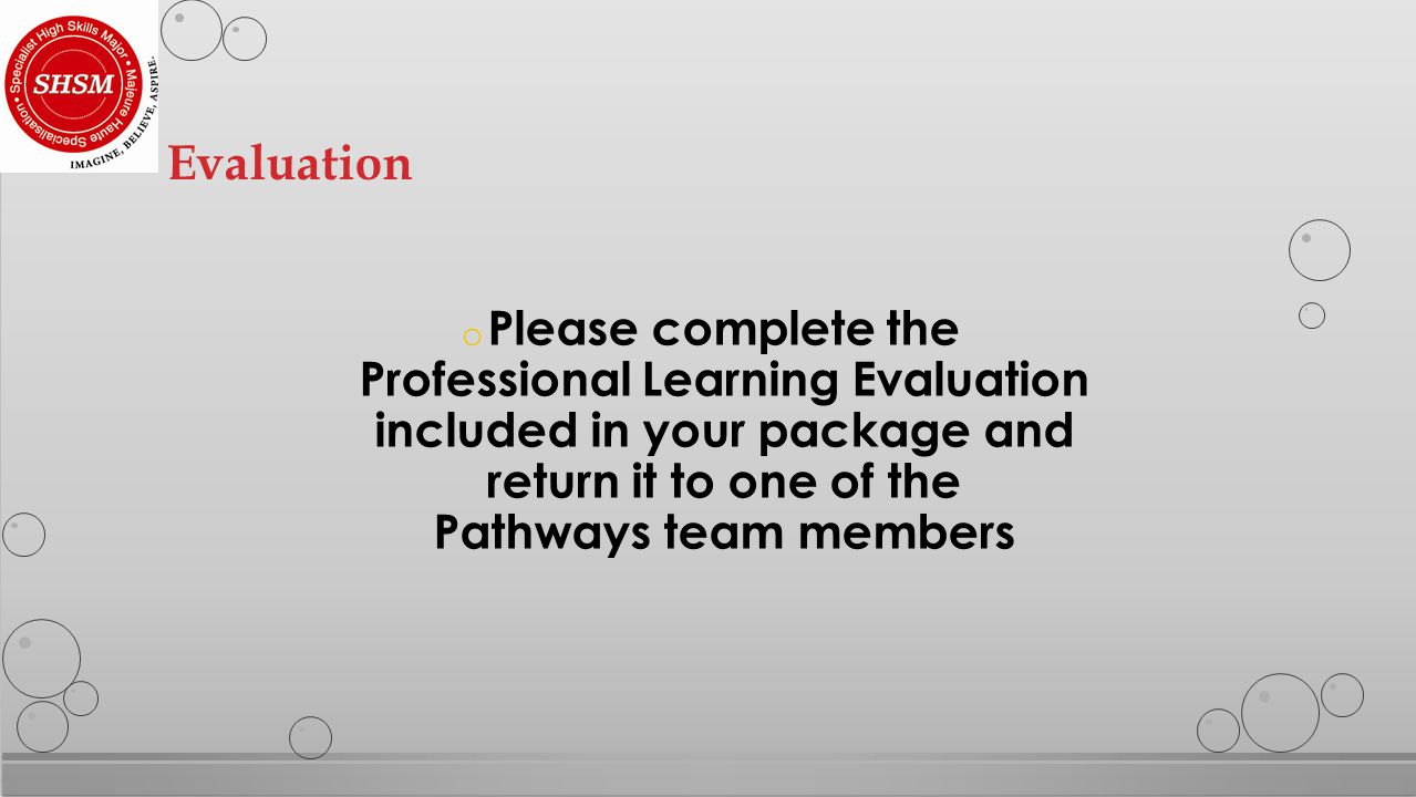 o Please complete the Professional Learning Evaluation included in your package and return it to one of the Pathways team members Evaluation