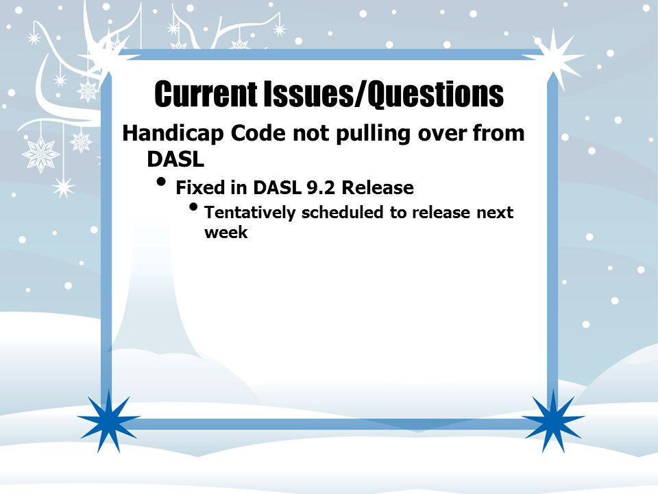 Current Issues/Questions Handicap Code not pulling over from DASL Fixed in DASL 9.2 Release Tentatively scheduled to release next week