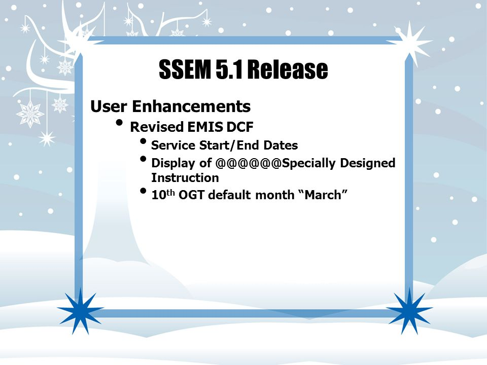 SSEM 5.1 Release User Enhancements Revised EMIS DCF Service Start/End Dates Display of @@@@@@Specially Designed Instruction 10 th OGT default month March