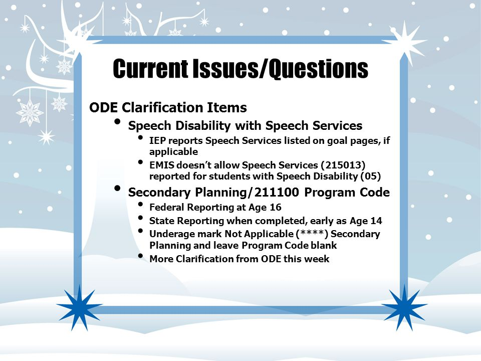 Current Issues/Questions ODE Clarification Items Speech Disability with Speech Services IEP reports Speech Services listed on goal pages, if applicabl