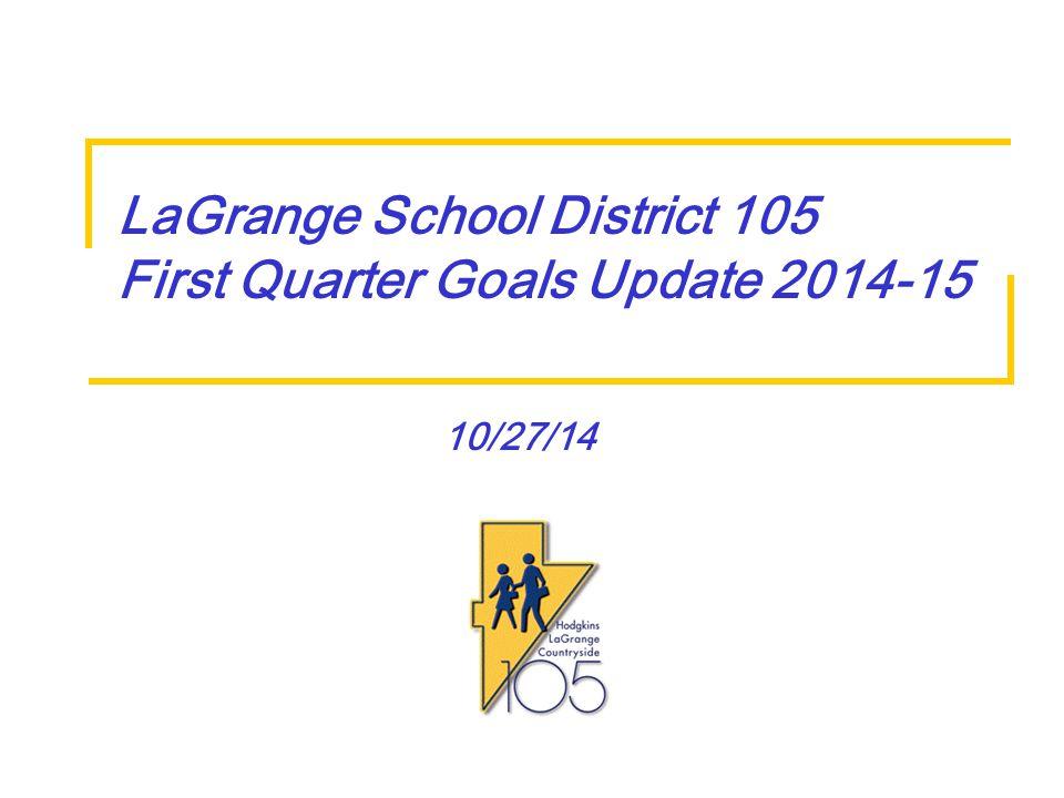 10/27/14 LaGrange School District 105 First Quarter Goals Update 2014-15
