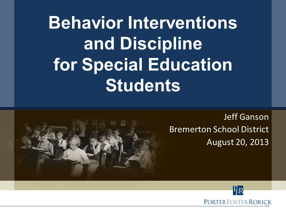 Jeff Ganson Bremerton School District August 20, 2013 Behavior Interventions and Discipline for Special Education Students