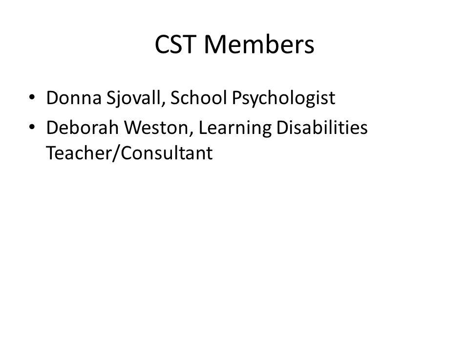 CST Members Donna Sjovall, School Psychologist Deborah Weston, Learning Disabilities Teacher/Consultant