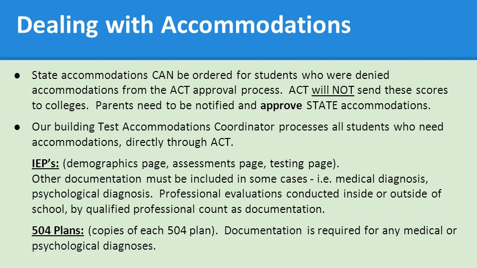 Dealing with Accommodations ●State accommodations CAN be ordered for students who were denied accommodations from the ACT approval process.
