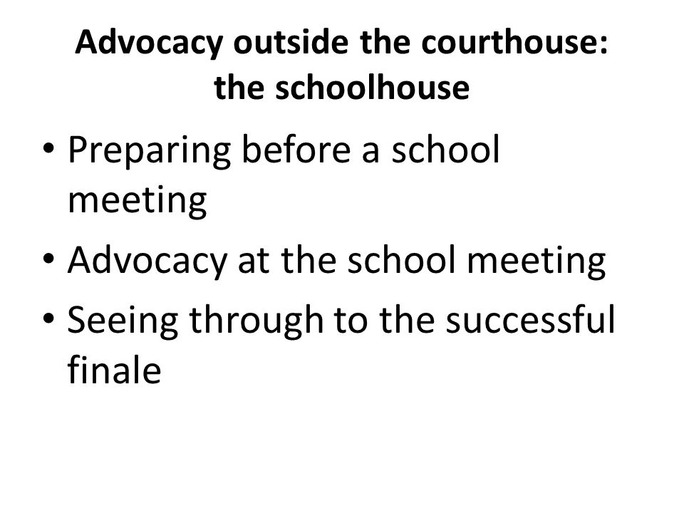 School Meetings Are where decisions get made about the issues important to our clients (like courts).