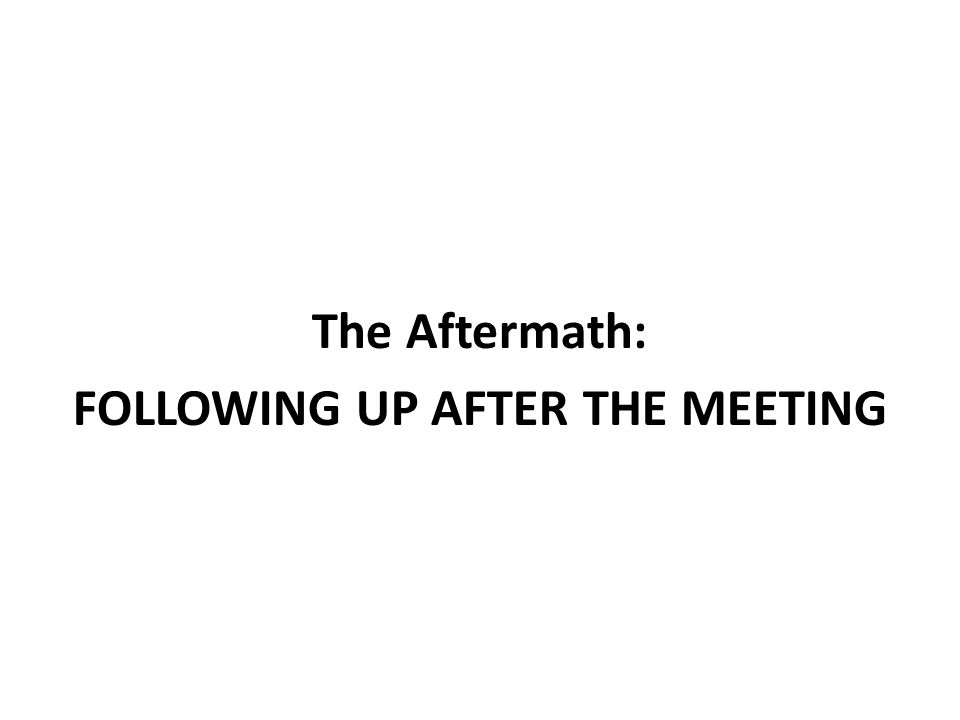 The Aftermath: FOLLOWING UP AFTER THE MEETING