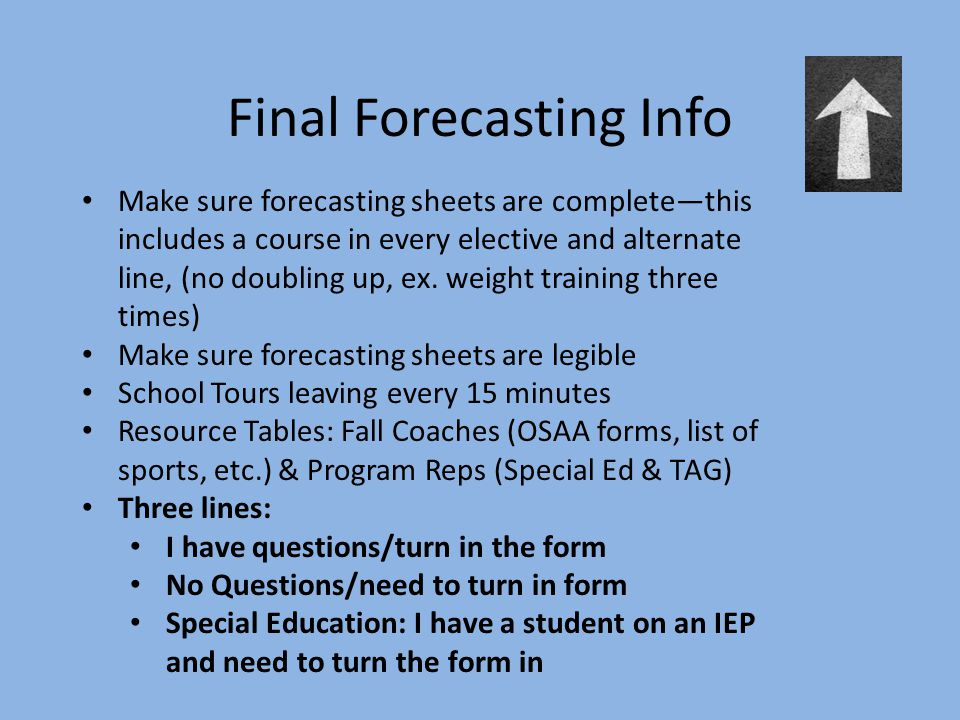 Final Forecasting Info Make sure forecasting sheets are complete—this includes a course in every elective and alternate line, (no doubling up, ex.