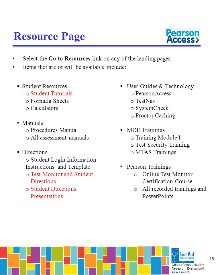 Office of Accountability Research, Evaluation & Assessment 15 Resource Page Select the Go to Resources link on any of the landing pages.