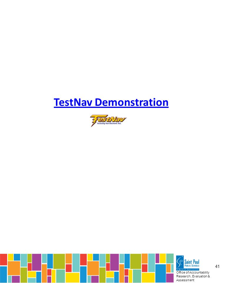 Office of Accountability Research, Evaluation & Assessment 41 TestNav Demonstration