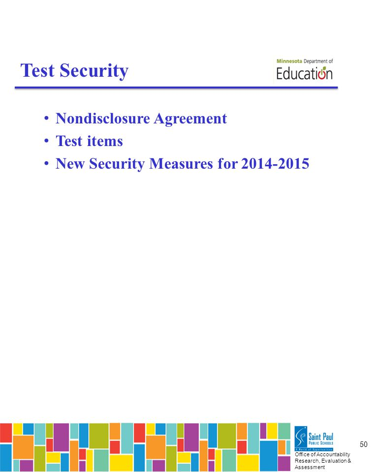 Office of Accountability Research, Evaluation & Assessment 50 Test Security Nondisclosure Agreement Test items New Security Measures for 2014-2015
