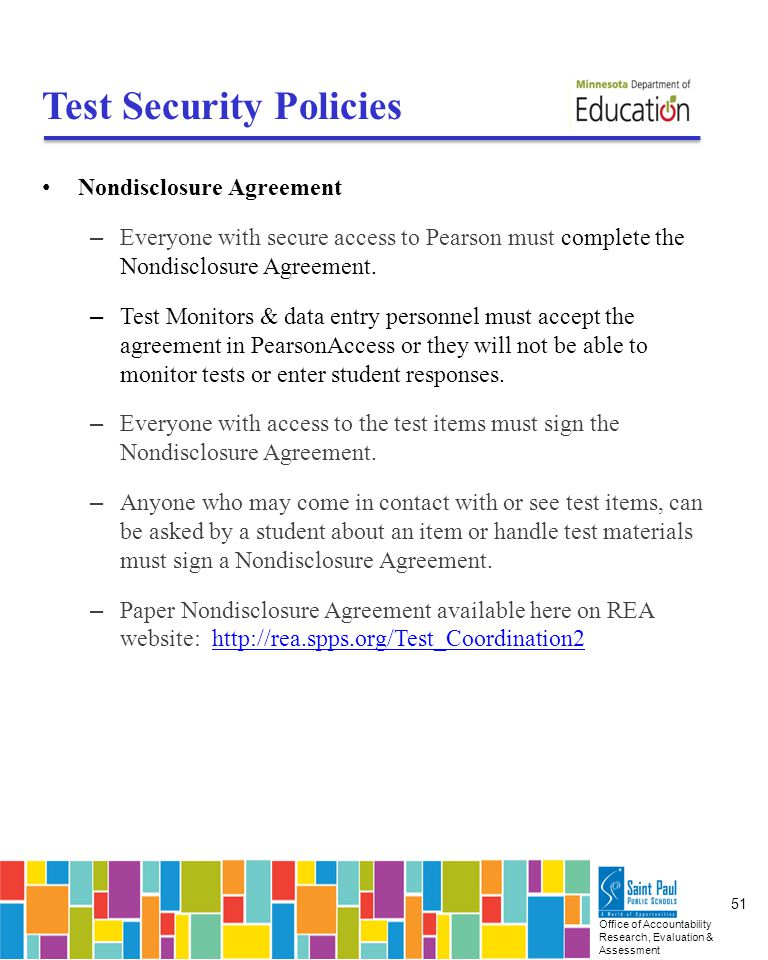 Office of Accountability Research, Evaluation & Assessment 51 Test Security Policies Nondisclosure Agreement – Everyone with secure access to Pearson must complete the Nondisclosure Agreement.