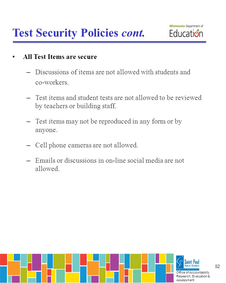 Office of Accountability Research, Evaluation & Assessment 52 Test Security Policies cont.