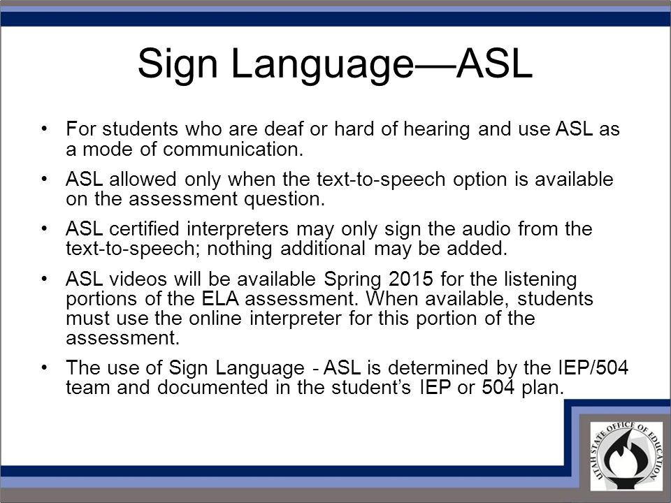 Sign Language—ASL For students who are deaf or hard of hearing and use ASL as a mode of communication.