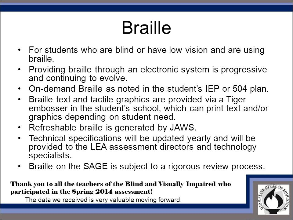 Braille For students who are blind or have low vision and are using braille.