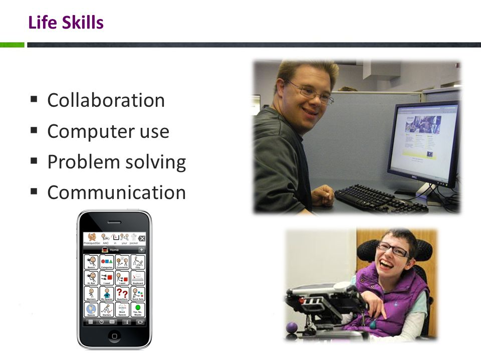 Life Skills  Collaboration  Computer use  Problem solving  Communication