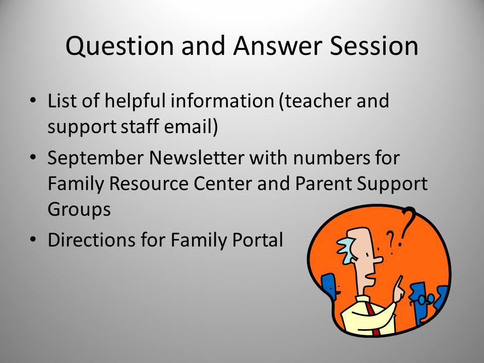 Question and Answer Session List of helpful information (teacher and support staff email) September Newsletter with numbers for Family Resource Center