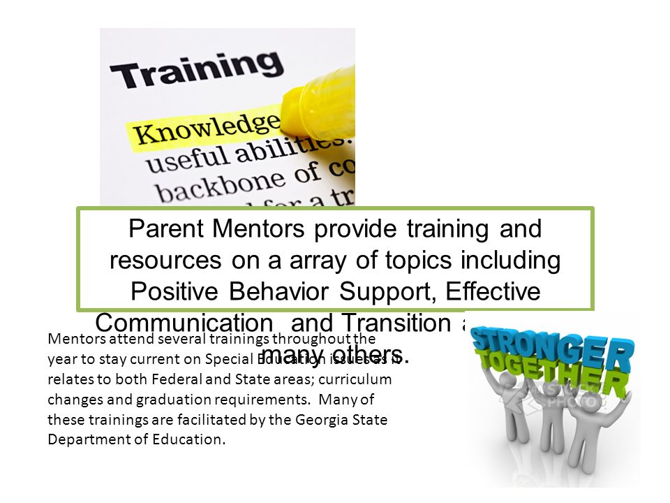 Parent Mentors provide training and resources on a array of topics including Positive Behavior Support, Effective Communication and Transition as well