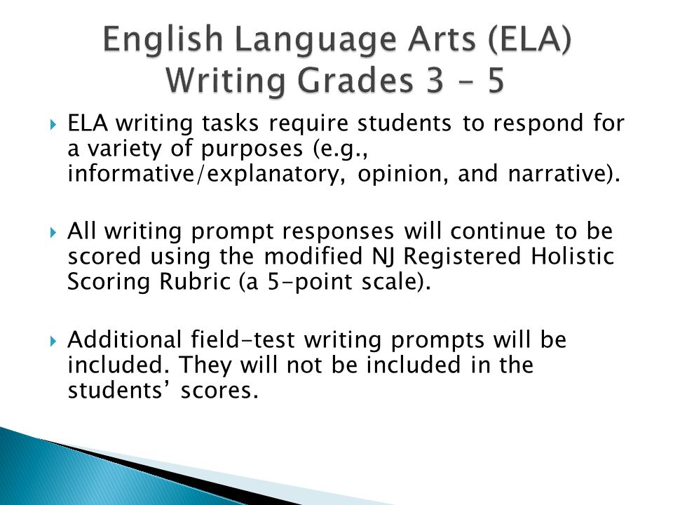  ELA writing tasks require students to respond for a variety of purposes (e.g., informative/explanatory, opinion, and narrative).
